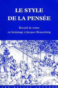 Le style de la pensée : recueil de textes en hommage à Jacques Brunschwig