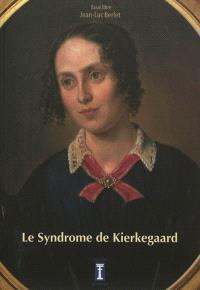 Le syndrome de Kierkegaard : Kierkegaard, Dieu et la femme : essai libre