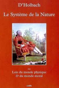 Le système de la nature ou Des lois du monde physique & du monde moral