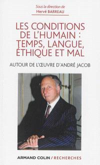 Les conditions de l'humain : temps, langue, éthique et mal : autour de la pensée d'André Jacob