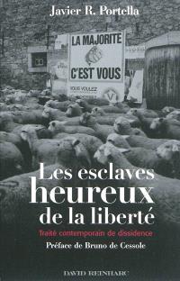 Les esclaves heureux de la liberté : traité contemporain de dissidence