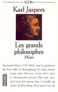 Les grands philosophes. Volume 3, Ceux qui fondent la philosophie et ne cessent de l'engendrer : Kant