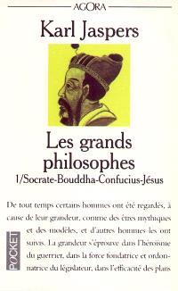 Les grands philosophes. Volume 1, Ceux qui ont donné la mesure de l'humain : Socrate, Bouddha, Confucius, Jésus