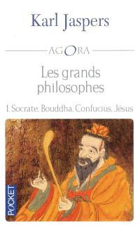 Les grands philosophes. Volume 1, Socrate, Bouddha, Confucius, Jésus