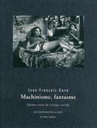 Machinisme, fantasme : quatre essais de critique sociale