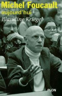 Michel Foucault aujourd'hui