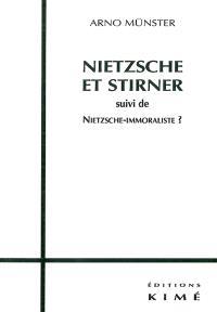 Nietzsche et Stirner; Suivi de Nietzsche immoraliste