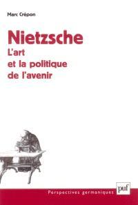 Nietzsche, l'art et la politique de l'avenir