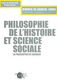 Oeuvres de Gabriel Tarde : seconde série. Volume 2-4, Philosophie de l'histoire et science sociale : la philosophie de Cournot