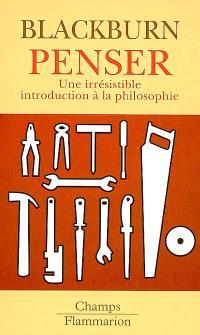 Penser : une irrésistible introduction à la philosophie