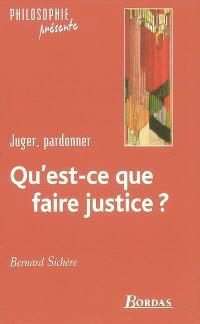 Qu'est-ce que faire justice ? : juger, pardonner