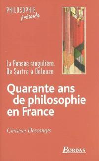 Quarante ans de philosophie en France : la pensée singulière, de Sartre à Deleuze