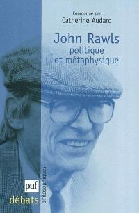 Rawls : politique et métaphysique