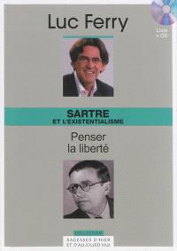 Sartre et l'existentialisme : penser la liberté
