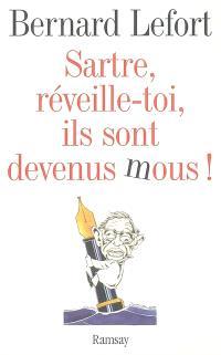 Sartre, réveille-toi, ils sont devenus mous ! : essai
