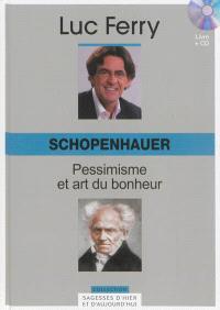 Schopenhauer : pessimisme et art du bonheur