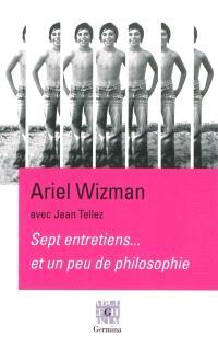 Sept entretiens, et un peu de philosophie : entretiens avec Jean Tellez