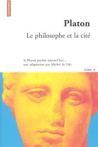 Si Platon parlait aujourd'hui.... Volume 2, Le philosophe et la cité