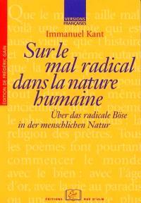 Sur le mal radical dans la nature humaine = Über das radicale Böse in der menschlichen Natur