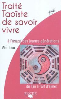 Traité taoïste de savoir vivre à l'usage des jeunes générations : du Tao à l'art d'aimer