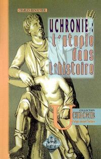 Uchronie dans l'histoire : histoire de la civilisation européenne, telle qu'elle n'a pas été, telle qu'elle aurait dû être