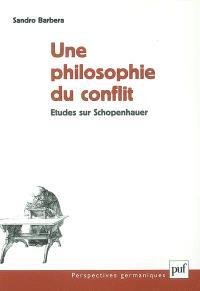 Une philosophie du conflit : études sur Schopenhauer