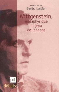 Wittgenstein : métaphysique et jeux de langage