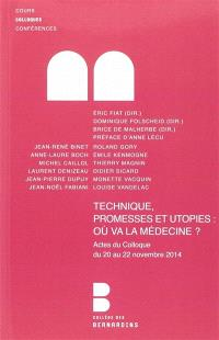 Techniques, promesses et utopies, où va la médecine ? : actes du colloque du 20 au 22 novembre 2014 au Collège des Bernardins