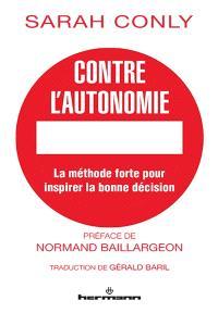 Contre l'autonomie : la méthode forte pour inspirer la bonne décision