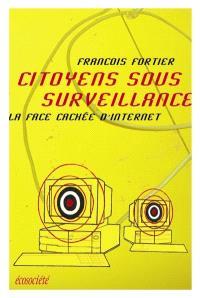 Citoyens sous surveillance  : la face cachée d'Internet