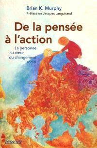 De la pensée à l'action  : la personne au coeur du changement social