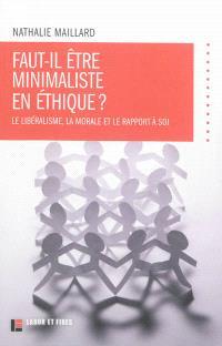 Faut-il être minimaliste en éthique ? : le libéralisme, la morale et le rapport à soi