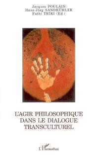 L'agir philosophique dans le dialogue transculturel