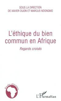 L'éthique du bien commun en Afrique : regards croisés