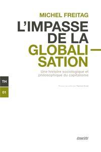 L'impasse de la globalisation  : une histoire sociologique et philosophique du capitalisme