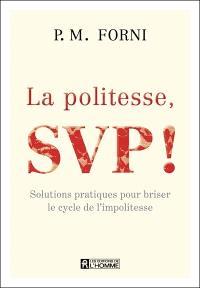 La politesse svp!  : solutions pratiques pour briser le cycle de l'impolitesse