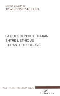 La question de l'humain entre l'éthique et l'anthropologie