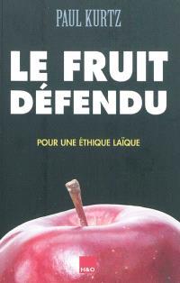Le fruit défendu : pour une éthique laïque
