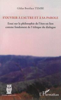 S'ouvrir à l'autre et à sa parole : essai sur la philosophie de l'être-en lien comme fondement de l'éthique du dialogue