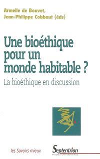 Une bioéthique pour un monde habitable ? : la bioéthique en discussion