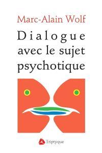 Dialogue avec le sujet psychotique  : essai