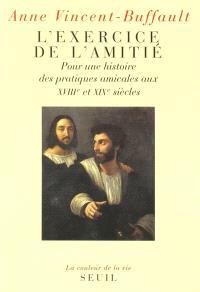 L'exercice de l'amitié : pour une histoire des pratiques amicales aux XVIIIe et XIXe siècles