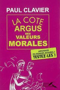 La cote argus des valeurs morales : arnaques ou bonnes affaires ? : testez-les !