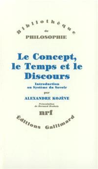 Le Concept, le temps et le discours : introduction au système du savoir