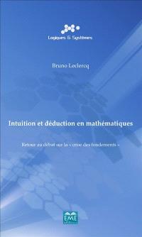 Intuition et déduction en mathématiques : retour au débat sur la crise des fondements