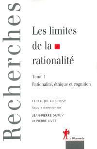 Les limites de la rationalité. Volume 1, Rationalité et éthique