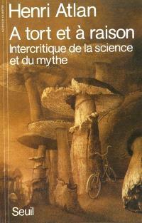 A tort et à raison : intercritique de la science et du mythe