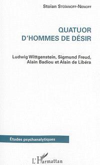 Quatuor d'hommes de désir : Ludwig Wittgenstein, Sigmund Freud, Alain Badiou et Alain de Libéra