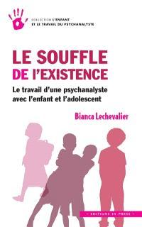 Le souffle de l'existence : le travail d'une psychanalyste avec l'enfant et l'adolescent