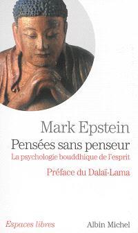 Pensées sans penseur : la psychologie bouddhique de l'esprit